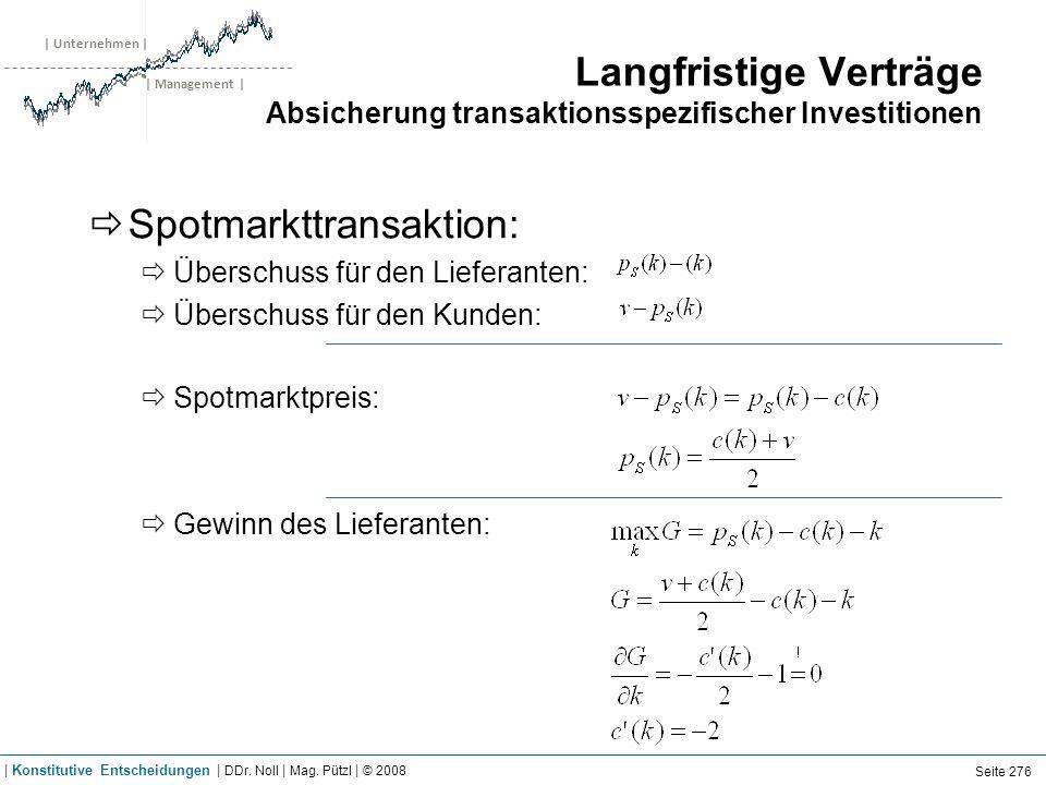 | Unternehmen | | Management | Langfristige Verträge Absicherung transaktionsspezifischer Investitionen Spotmarkttransaktion: Überschuss für den Liefe