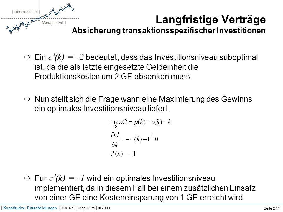 | Unternehmen | | Management | Langfristige Verträge Absicherung transaktionsspezifischer Investitionen Ein c (k) = -2 bedeutet, dass das Investitions