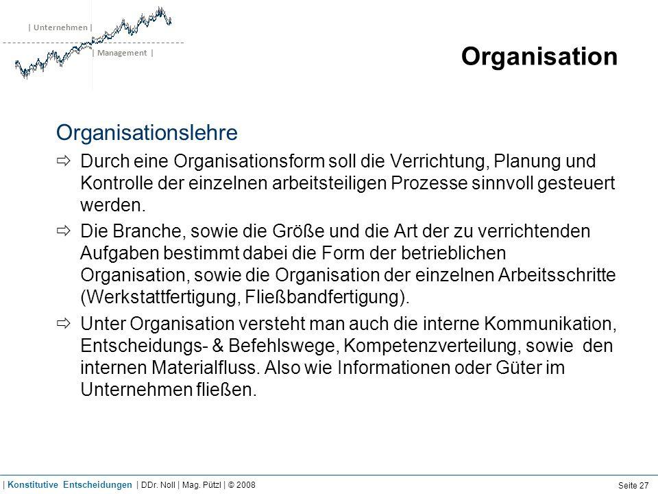 | Unternehmen | | Management | Organisation Organisationslehre Durch eine Organisationsform soll die Verrichtung, Planung und Kontrolle der einzelnen