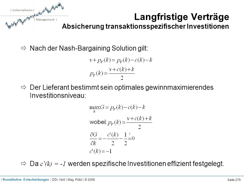 | Unternehmen | | Management | Langfristige Verträge Absicherung transaktionsspezifischer Investitionen Nach der Nash-Bargaining Solution gilt: Der Li