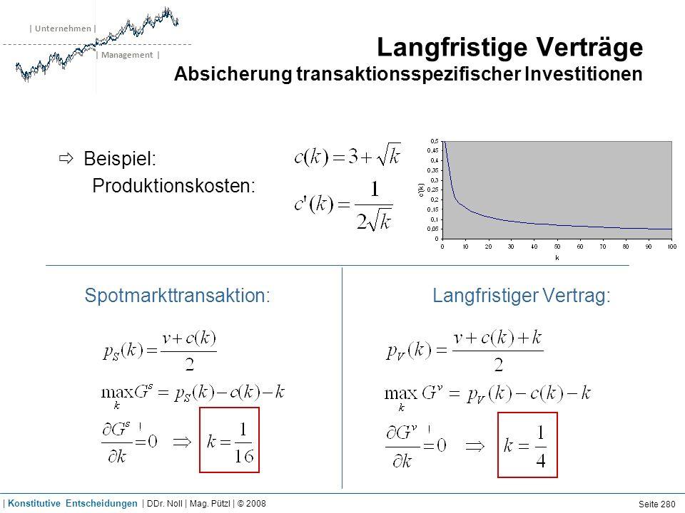 | Unternehmen | | Management | Langfristige Verträge Absicherung transaktionsspezifischer Investitionen Beispiel: Produktionskosten: Spotmarkttransakt