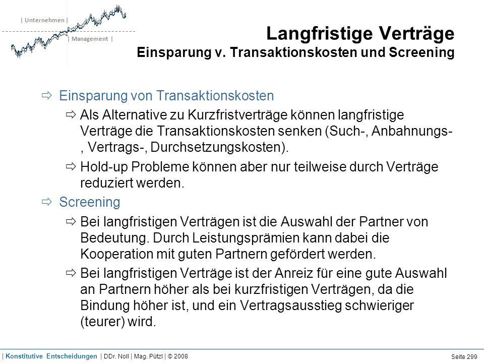 | Unternehmen | | Management | Langfristige Verträge Einsparung v. Transaktionskosten und Screening Einsparung von Transaktionskosten Als Alternative