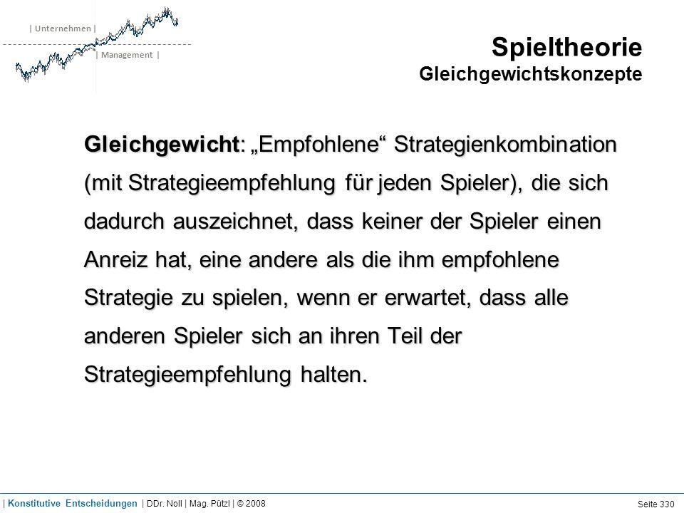| Unternehmen | | Management | Spieltheorie Gleichgewichtskonzepte Gleichgewicht: Empfohlene Strategienkombination (mit Strategieempfehlung für jeden