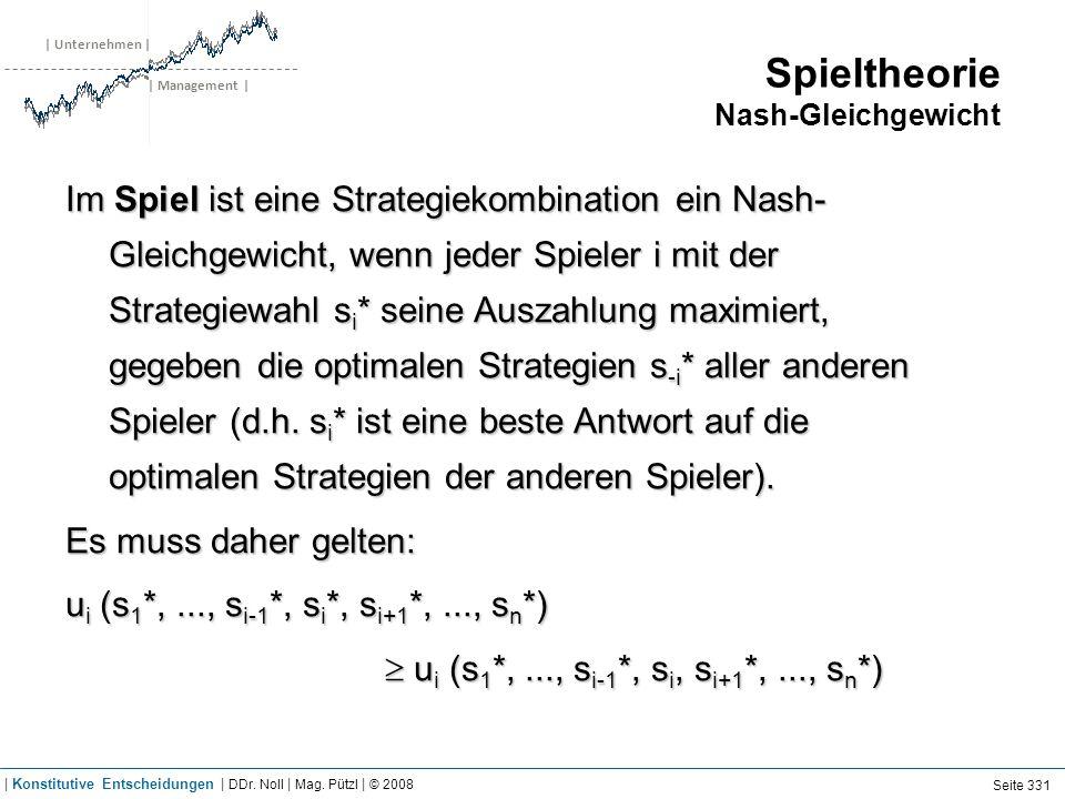 | Unternehmen | | Management | Spieltheorie Nash-Gleichgewicht Im Spiel ist eine Strategiekombination ein Nash- Gleichgewicht, wenn jeder Spieler i mi