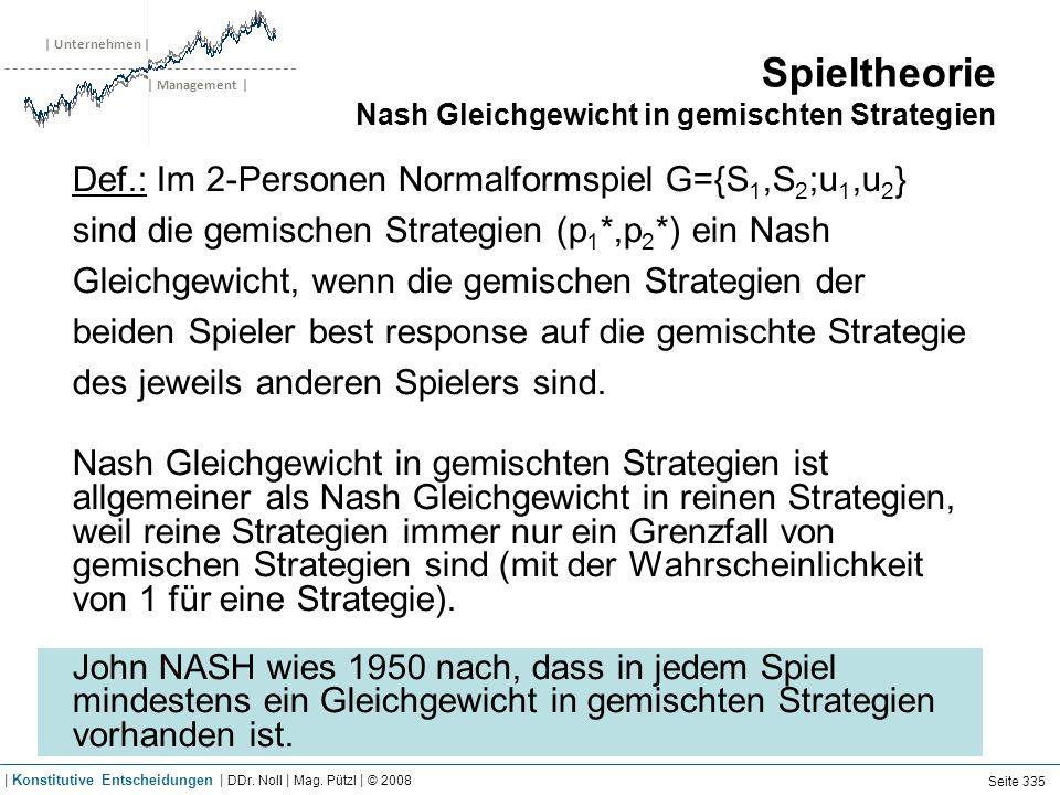 | Unternehmen | | Management | Spieltheorie Nash Gleichgewicht in gemischten Strategien Def.: Im 2-Personen Normalformspiel G={S 1,S 2 ;u 1,u 2 } sind