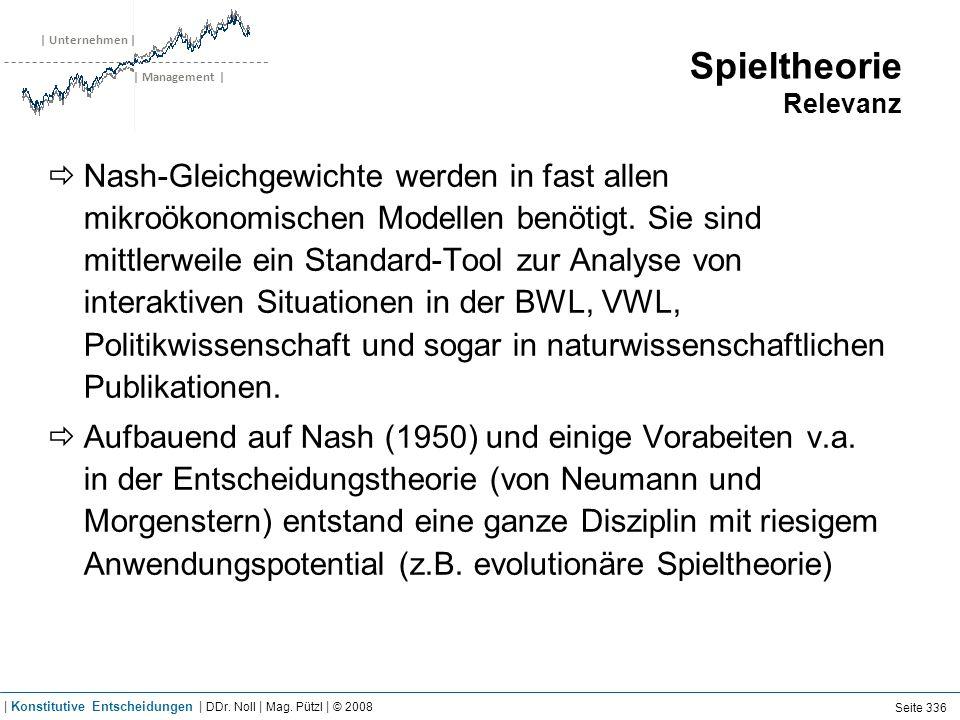 | Unternehmen | | Management | Spieltheorie Relevanz Nash-Gleichgewichte werden in fast allen mikroökonomischen Modellen benötigt. Sie sind mittlerwei