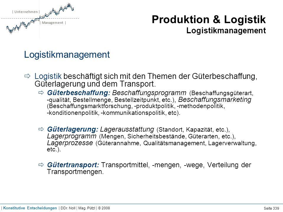 | Unternehmen | | Management | Produktion & Logistik Logistikmanagement Logistikmanagement Logistik beschäftigt sich mit den Themen der Güterbeschaffu