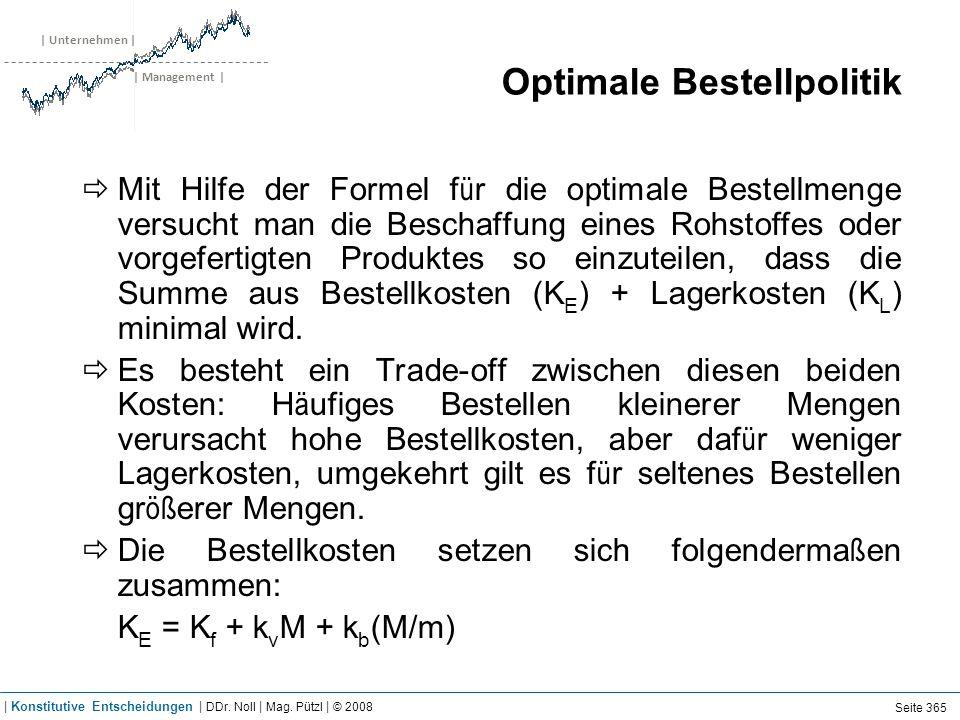| Unternehmen | | Management | Optimale Bestellpolitik Mit Hilfe der Formel f ü r die optimale Bestellmenge versucht man die Beschaffung eines Rohstof