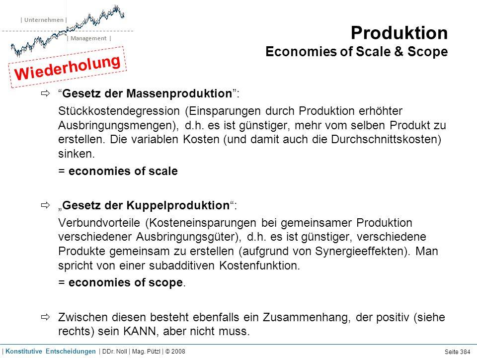 | Unternehmen | | Management | Produktion Economies of Scale & Scope Gesetz der Massenproduktion: Stückkostendegression (Einsparungen durch Produktion erhöhter Ausbringungsmengen), d.h.