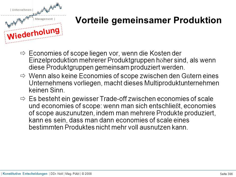 | Unternehmen | | Management | Vorteile gemeinsamer Produktion Economies of scope liegen vor, wenn die Kosten der Einzelproduktion mehrerer Produktgruppen h ö her sind, als wenn diese Produktgruppen gemeinsam produziert werden.