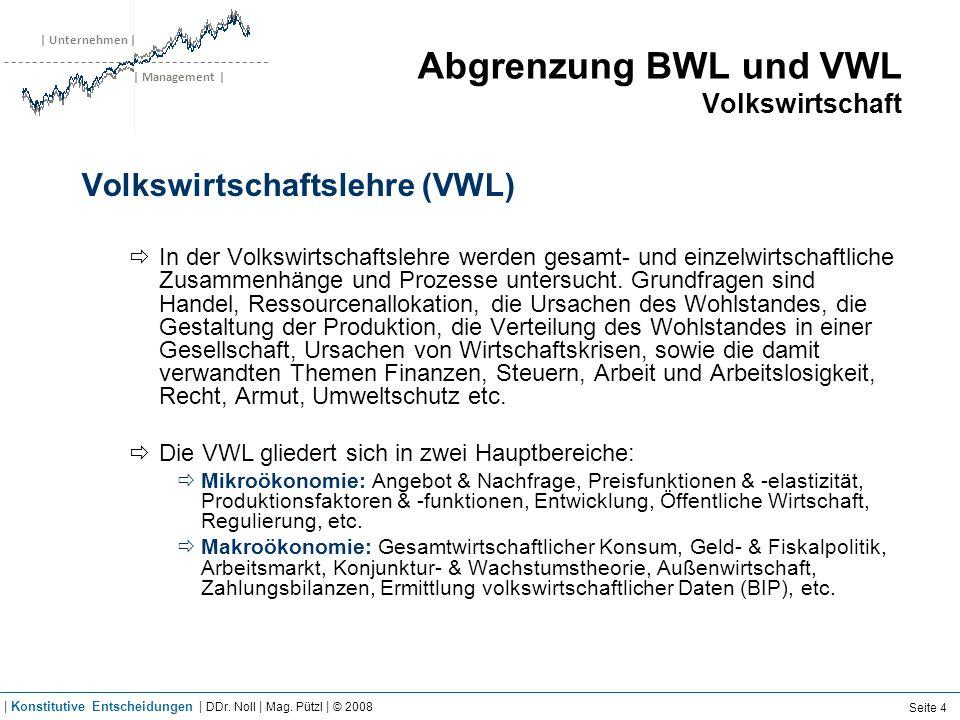 | Unternehmen | | Management | Abgrenzung BWL und VWL Volkswirtschaft Volkswirtschaftslehre (VWL) In der Volkswirtschaftslehre werden gesamt- und einz