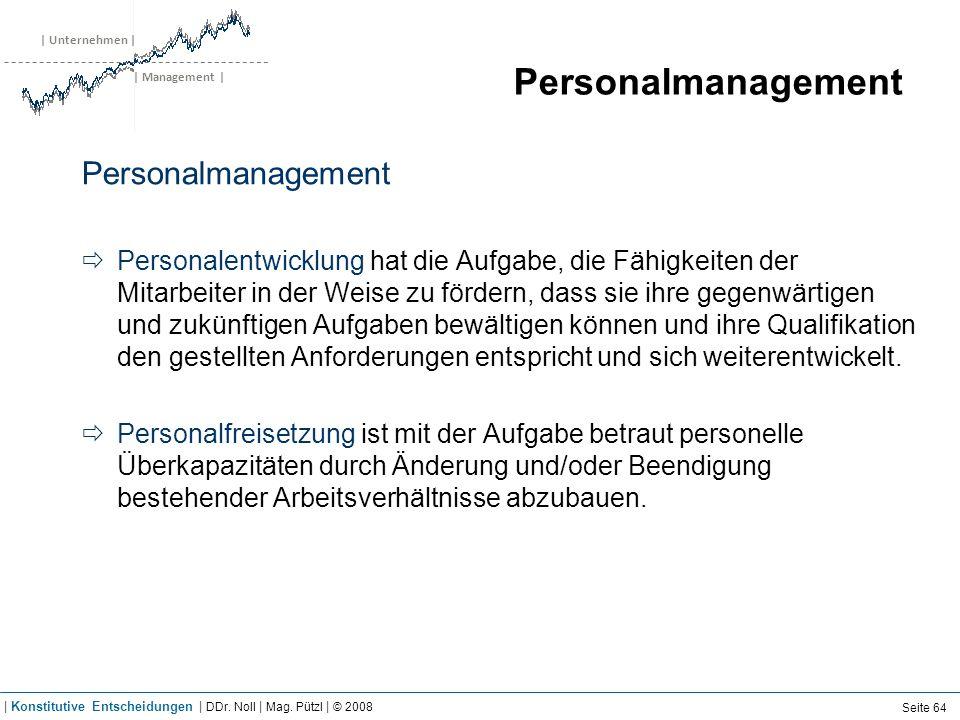 | Unternehmen | | Management | Personalmanagement Personalentwicklung hat die Aufgabe, die Fähigkeiten der Mitarbeiter in der Weise zu fördern, dass s