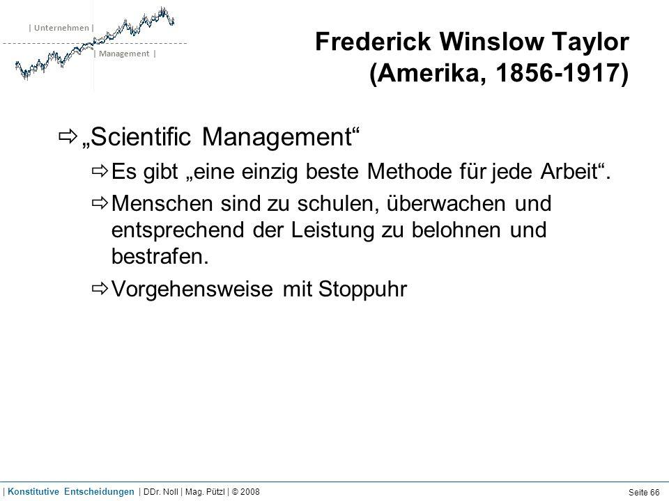 | Unternehmen | | Management | Frederick Winslow Taylor (Amerika, 1856-1917) Scientific Management Es gibt eine einzig beste Methode für jede Arbeit.
