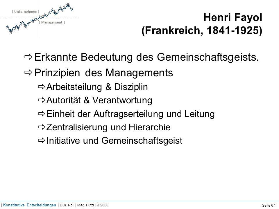 | Unternehmen | | Management | Henri Fayol (Frankreich, 1841-1925) Erkannte Bedeutung des Gemeinschaftsgeists. Prinzipien des Managements Arbeitsteilu