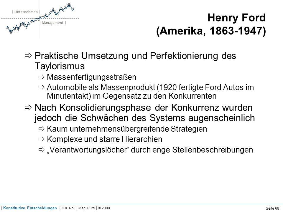 | Unternehmen | | Management | Henry Ford (Amerika, 1863-1947) Praktische Umsetzung und Perfektionierung des Taylorismus Massenfertigungsstraßen Autom