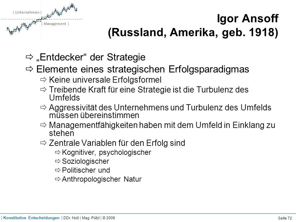 | Unternehmen | | Management | Igor Ansoff (Russland, Amerika, geb. 1918) Entdecker der Strategie Elemente eines strategischen Erfolgsparadigmas Keine