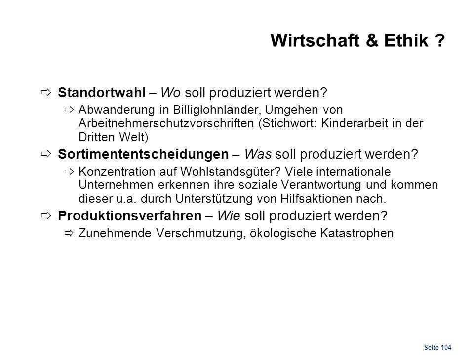 Seite 104 Wirtschaft & Ethik ? Standortwahl – Wo soll produziert werden? Abwanderung in Billiglohnländer, Umgehen von Arbeitnehmerschutzvorschriften (