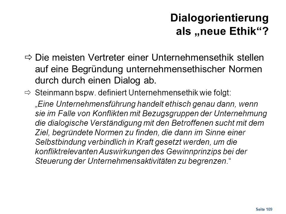 Seite 109 Dialogorientierung als neue Ethik? Die meisten Vertreter einer Unternehmensethik stellen auf eine Begründung unternehmensethischer Normen du