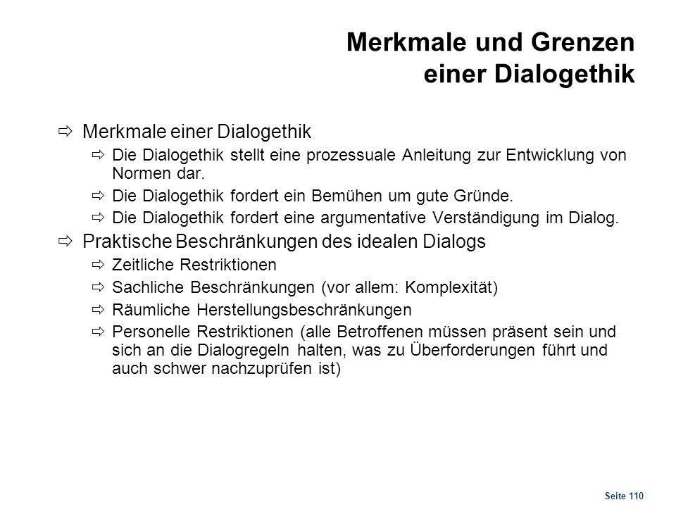 Seite 110 Merkmale und Grenzen einer Dialogethik Merkmale einer Dialogethik Die Dialogethik stellt eine prozessuale Anleitung zur Entwicklung von Norm