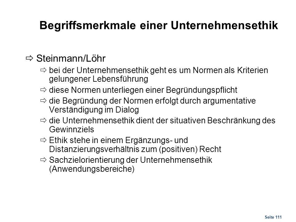Seite 111 Begriffsmerkmale einer Unternehmensethik Steinmann/Löhr bei der Unternehmensethik geht es um Normen als Kriterien gelungener Lebensführung d
