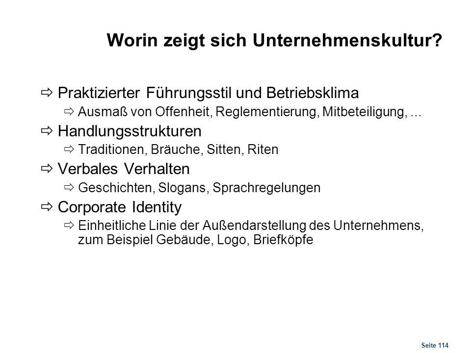 Seite 114 Worin zeigt sich Unternehmenskultur? Praktizierter Führungsstil und Betriebsklima Ausmaß von Offenheit, Reglementierung, Mitbeteiligung,...