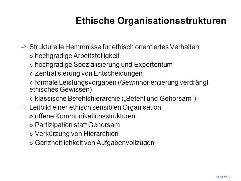 Seite 116 Ethische Organisationsstrukturen Strukturelle Hemmnisse für ethisch orientiertes Verhalten » hochgradige Arbeitsteiligkeit » hochgradige Spe