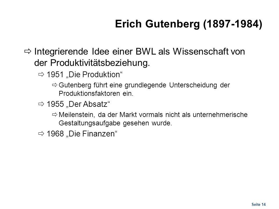 Seite 14 Erich Gutenberg (1897-1984) Integrierende Idee einer BWL als Wissenschaft von der Produktivitätsbeziehung. 1951 Die Produktion Gutenberg führ