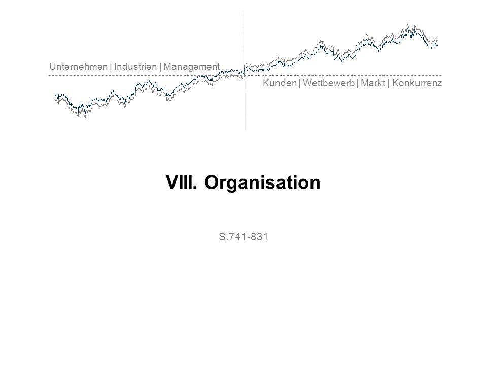 Unternehmen | Industrien | Management Kunden | Wettbewerb | Markt | Konkurrenz VIII. Organisation S.741-831
