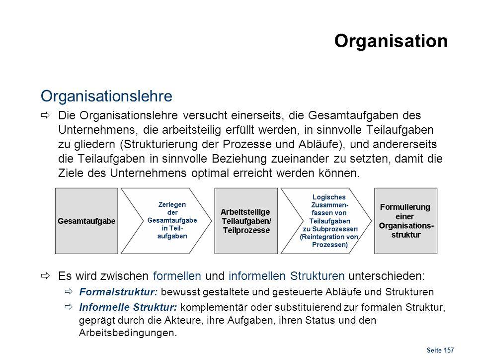 Seite 157 Organisation Organisationslehre Die Organisationslehre versucht einerseits, die Gesamtaufgaben des Unternehmens, die arbeitsteilig erfüllt w