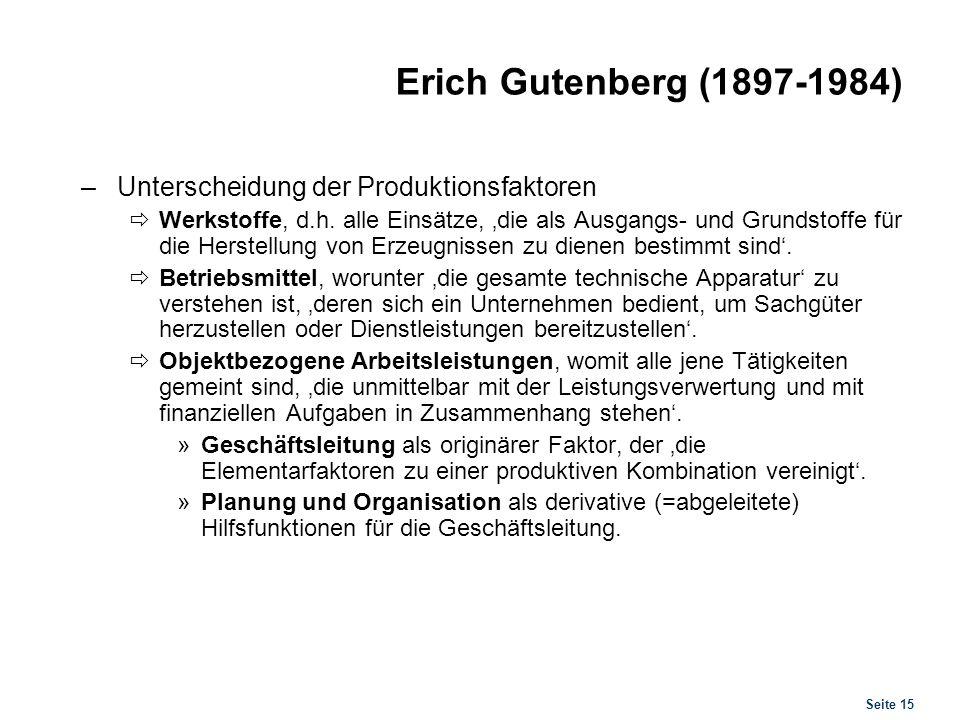 Seite 15 Erich Gutenberg (1897-1984) –Unterscheidung der Produktionsfaktoren Werkstoffe, d.h. alle Einsätze, die als Ausgangs- und Grundstoffe für die