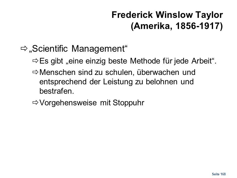 Seite 168 Frederick Winslow Taylor (Amerika, 1856-1917) Scientific Management Es gibt eine einzig beste Methode für jede Arbeit. Menschen sind zu schu
