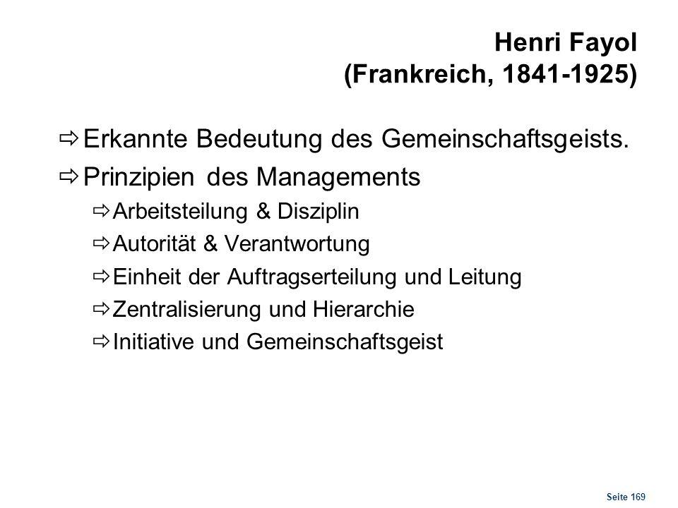 Seite 169 Henri Fayol (Frankreich, 1841-1925) Erkannte Bedeutung des Gemeinschaftsgeists. Prinzipien des Managements Arbeitsteilung & Disziplin Autori