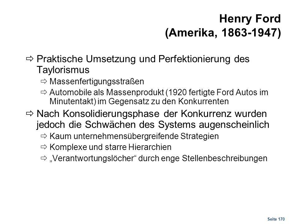 Seite 170 Henry Ford (Amerika, 1863-1947) Praktische Umsetzung und Perfektionierung des Taylorismus Massenfertigungsstraßen Automobile als Massenprodu