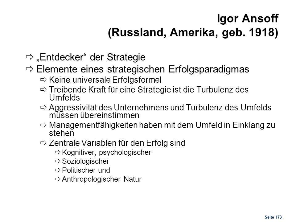 Seite 173 Igor Ansoff (Russland, Amerika, geb. 1918) Entdecker der Strategie Elemente eines strategischen Erfolgsparadigmas Keine universale Erfolgsfo