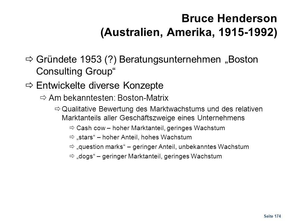 Seite 174 Bruce Henderson (Australien, Amerika, 1915-1992) Gründete 1953 (?) Beratungsunternehmen Boston Consulting Group Entwickelte diverse Konzepte