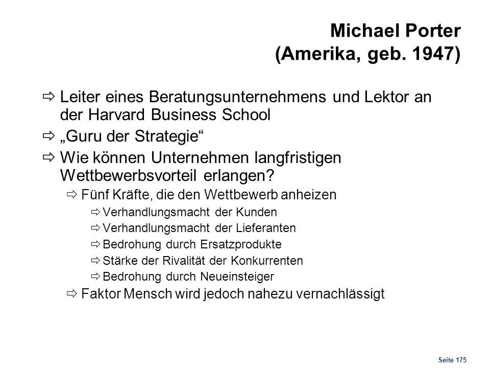 Seite 175 Michael Porter (Amerika, geb. 1947) Leiter eines Beratungsunternehmens und Lektor an der Harvard Business School Guru der Strategie Wie könn