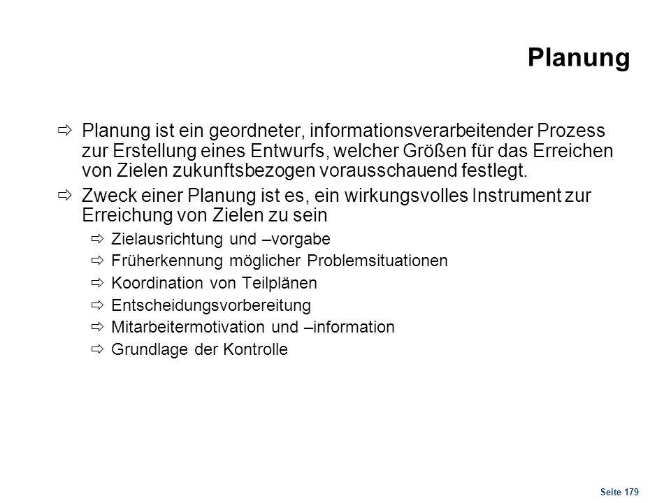 Seite 179 Planung Planung ist ein geordneter, informationsverarbeitender Prozess zur Erstellung eines Entwurfs, welcher Größen für das Erreichen von Z