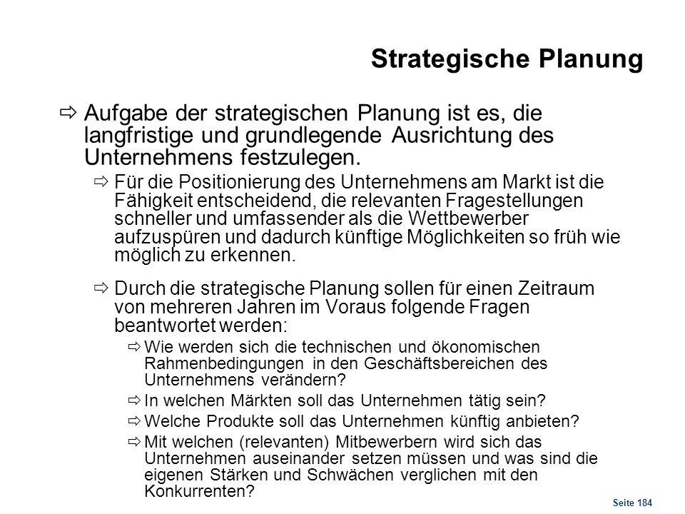 Seite 184 Strategische Planung Aufgabe der strategischen Planung ist es, die langfristige und grundlegende Ausrichtung des Unternehmens festzulegen. F
