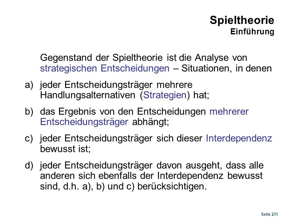 Seite 231 Spieltheorie Einführung Gegenstand der Spieltheorie ist die Analyse von strategischen Entscheidungen – Situationen, in denen a) jeder Entsch