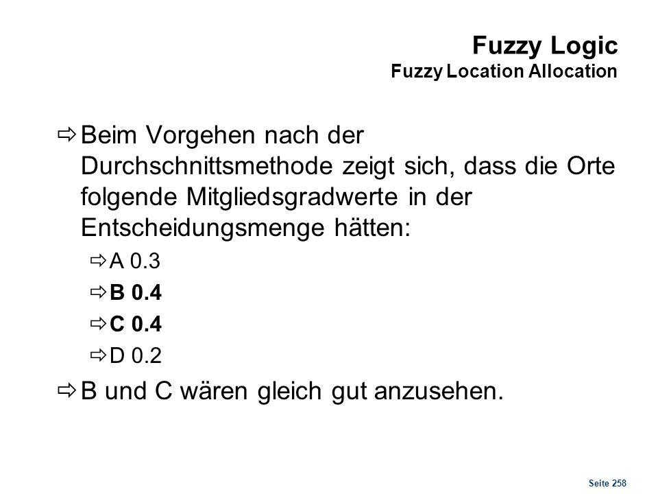 Seite 258 Fuzzy Logic Fuzzy Location Allocation Beim Vorgehen nach der Durchschnittsmethode zeigt sich, dass die Orte folgende Mitgliedsgradwerte in d