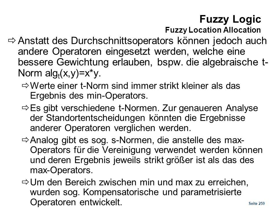 Seite 259 Fuzzy Logic Fuzzy Location Allocation Anstatt des Durchschnittsoperators können jedoch auch andere Operatoren eingesetzt werden, welche eine