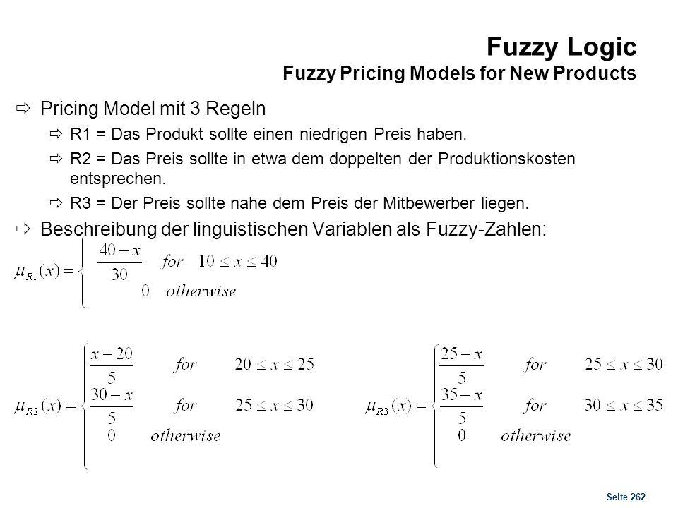 Seite 262 Fuzzy Logic Fuzzy Pricing Models for New Products Pricing Model mit 3 Regeln R1 = Das Produkt sollte einen niedrigen Preis haben. R2 = Das P