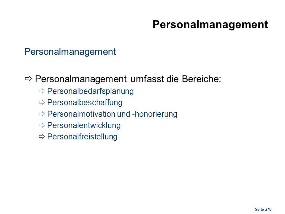 Seite 276 Personalmanagement Personalmanagement umfasst die Bereiche: Personalbedarfsplanung Personalbeschaffung Personalmotivation und -honorierung P