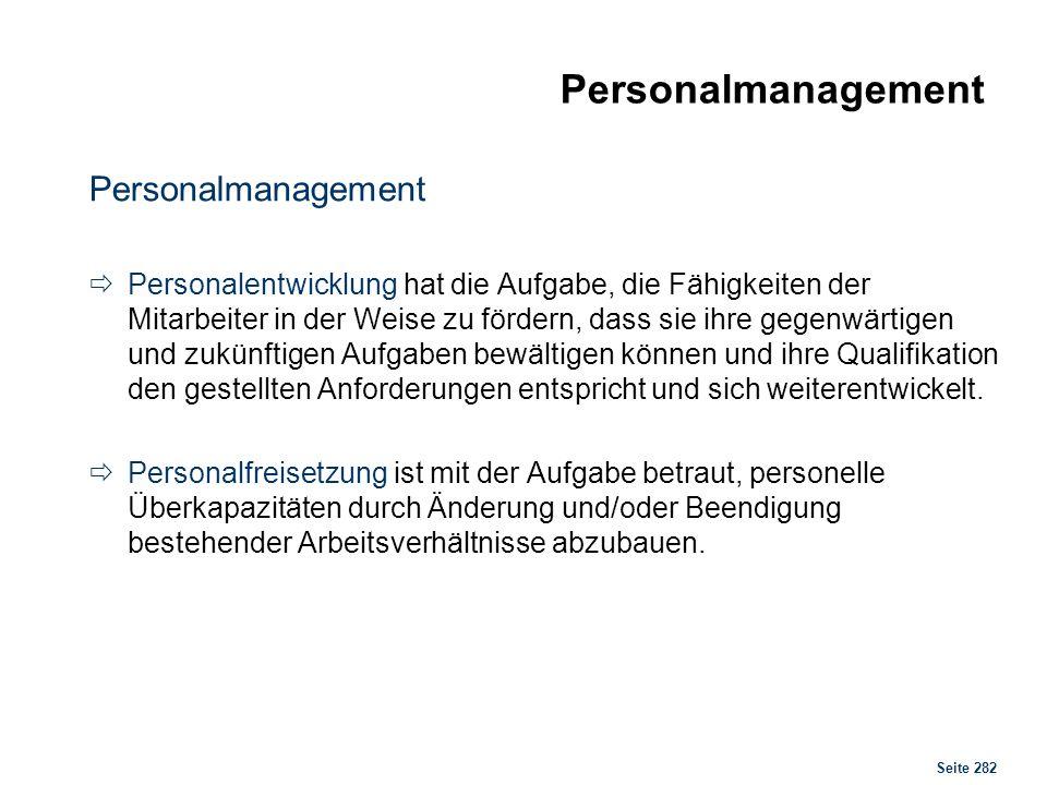 Seite 282 Personalmanagement Personalentwicklung hat die Aufgabe, die Fähigkeiten der Mitarbeiter in der Weise zu fördern, dass sie ihre gegenwärtigen