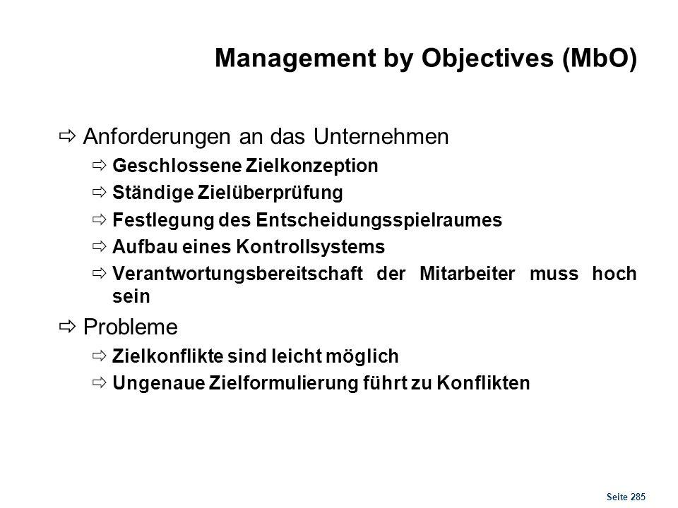 Seite 285 Management by Objectives (MbO) Anforderungen an das Unternehmen Geschlossene Zielkonzeption Ständige Zielüberprüfung Festlegung des Entschei
