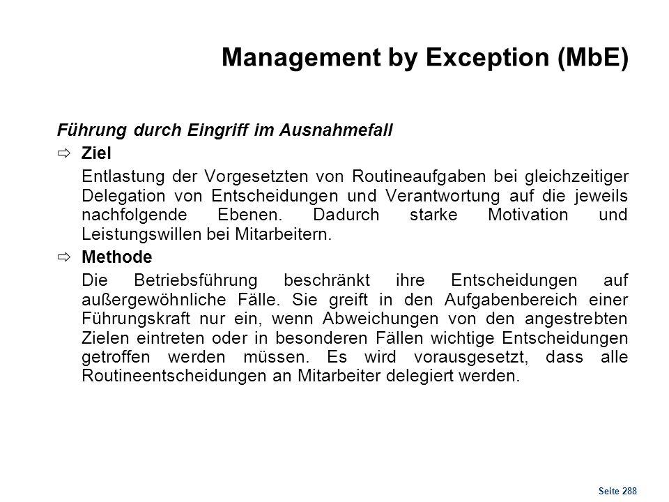 Seite 288 Management by Exception (MbE) Führung durch Eingriff im Ausnahmefall Ziel Entlastung der Vorgesetzten von Routineaufgaben bei gleichzeitiger