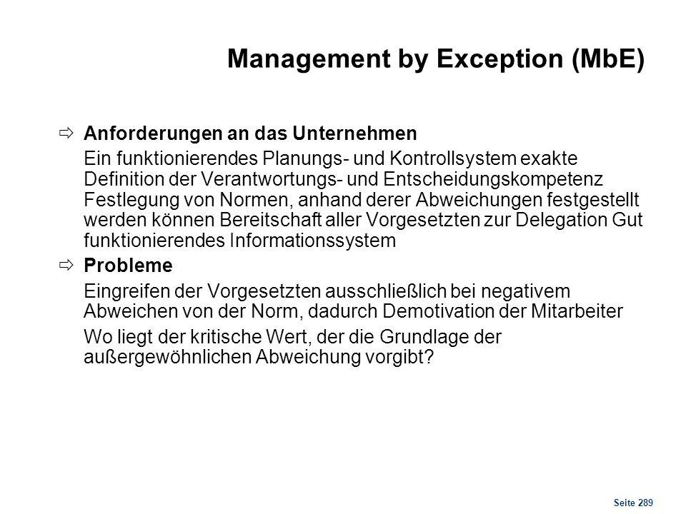 Seite 289 Management by Exception (MbE) Anforderungen an das Unternehmen Ein funktionierendes Planungs- und Kontrollsystem exakte Definition der Veran