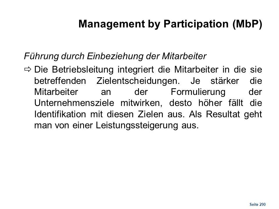 Seite 290 Management by Participation (MbP) Führung durch Einbeziehung der Mitarbeiter Die Betriebsleitung integriert die Mitarbeiter in die sie betre
