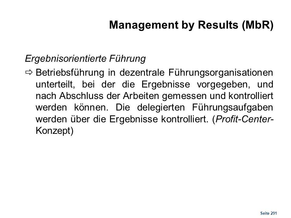 Seite 291 Management by Results (MbR) Ergebnisorientierte Führung Betriebsführung in dezentrale Führungsorganisationen unterteilt, bei der die Ergebni