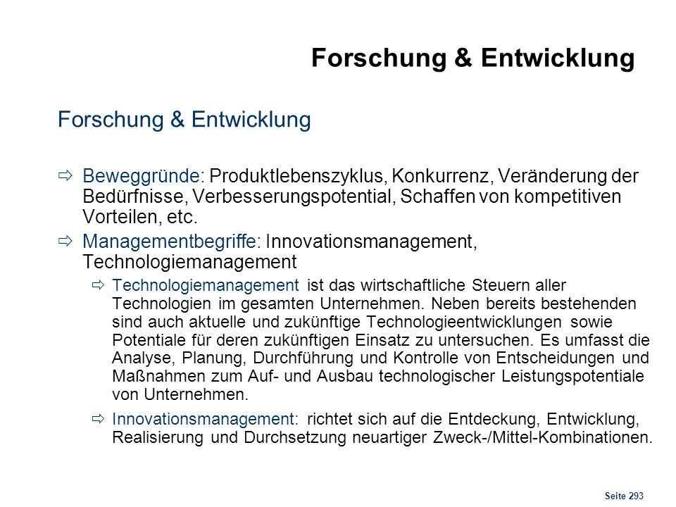 Seite 293 Forschung & Entwicklung Beweggründe: Produktlebenszyklus, Konkurrenz, Veränderung der Bedürfnisse, Verbesserungspotential, Schaffen von komp